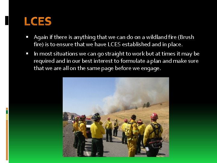 LCES Again if there is anything that we can do on a wildland fire