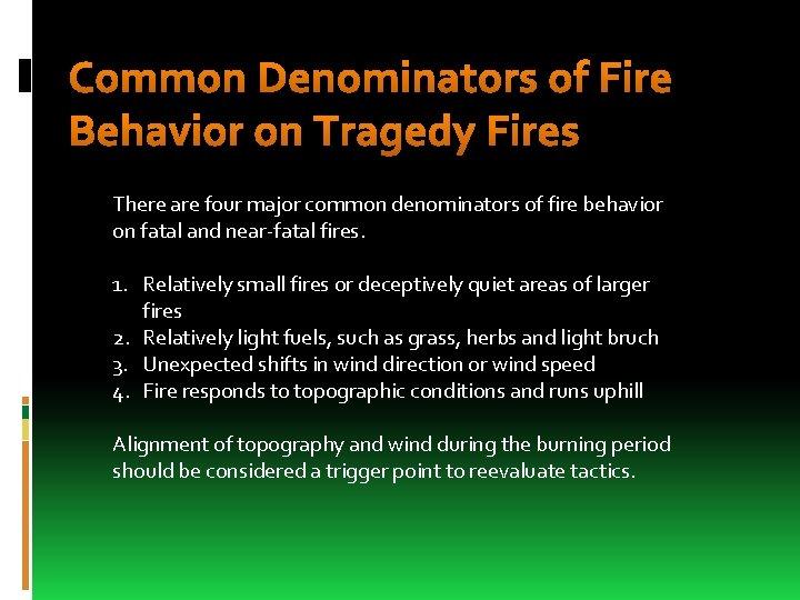Common Denominators of Fire Behavior on Tragedy Fires There are four major common denominators