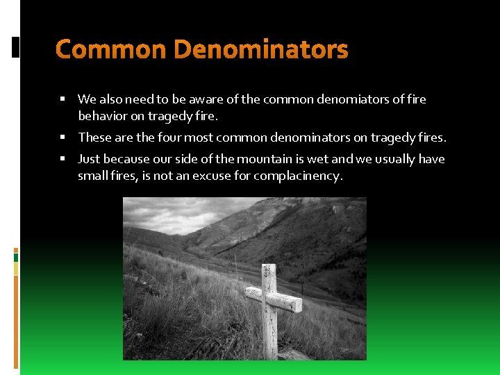 Common Denominators We also need to be aware of the common denomiators of fire