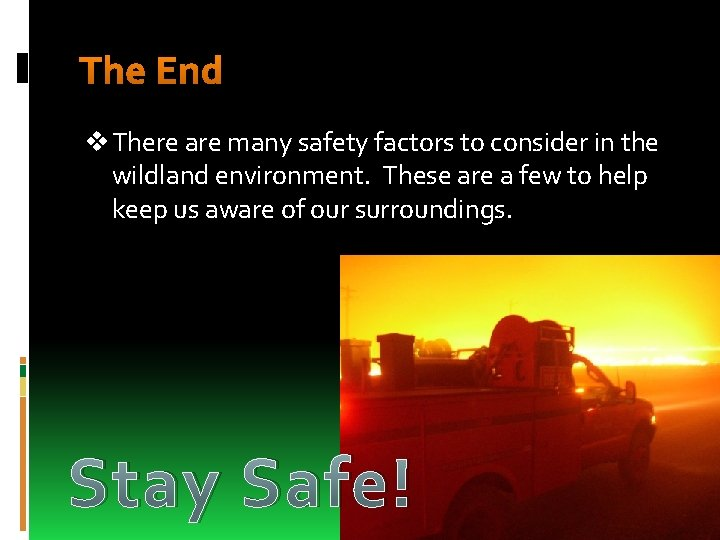 The End v There are many safety factors to consider in the wildland environment.