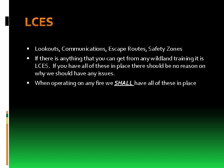 LCES Lookouts, Communications, Escape Routes, Safety Zones If there is anything that you can