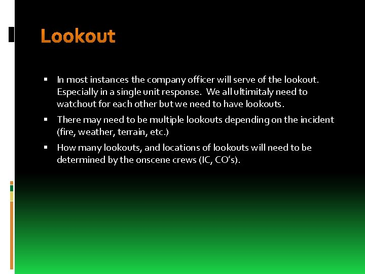 Lookout In most instances the company officer will serve of the lookout. Especially in