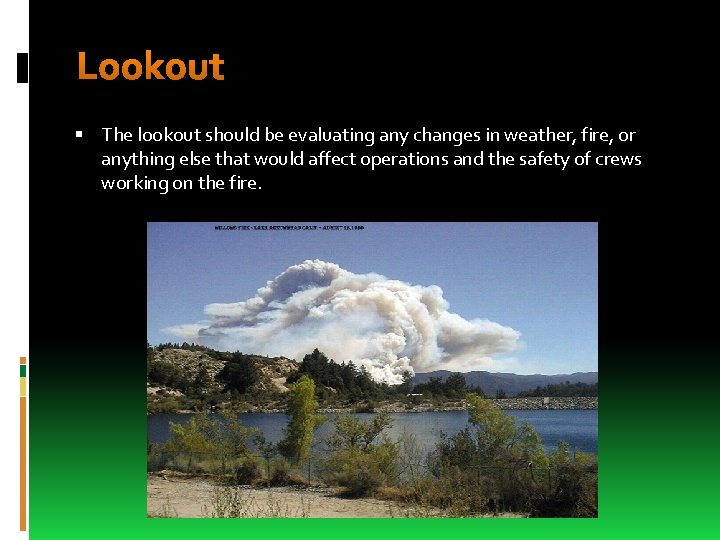 Lookout The lookout should be evaluating any changes in weather, fire, or anything else