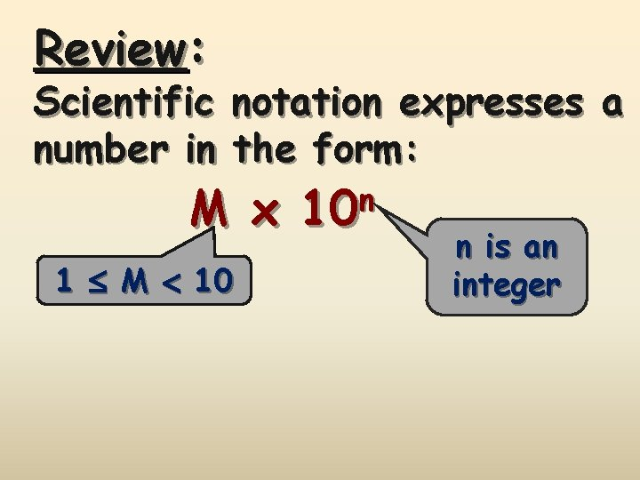 Review: Scientific notation expresses a number in the form: M x 1 M 10