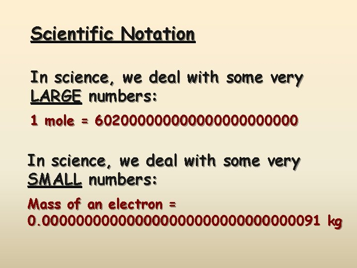 Scientific Notation In science, we deal with some very LARGE numbers: 1 mole =