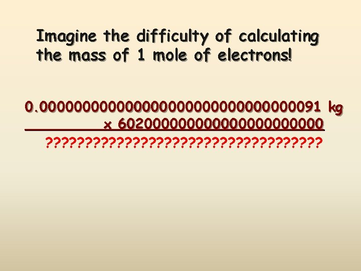 Imagine the difficulty of calculating the mass of 1 mole of electrons! 0. 000000000000000091