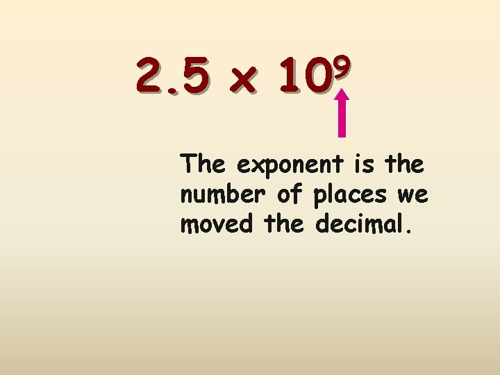 2. 5 x 9 10 The exponent is the number of places we moved