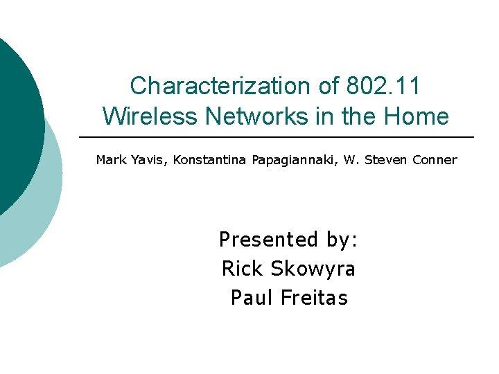 Characterization of 802. 11 Wireless Networks in the Home Mark Yavis, Konstantina Papagiannaki, W.