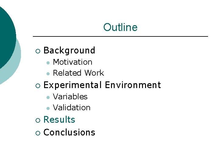 Outline ¡ Background l l ¡ Motivation Related Work Experimental Environment l l Variables