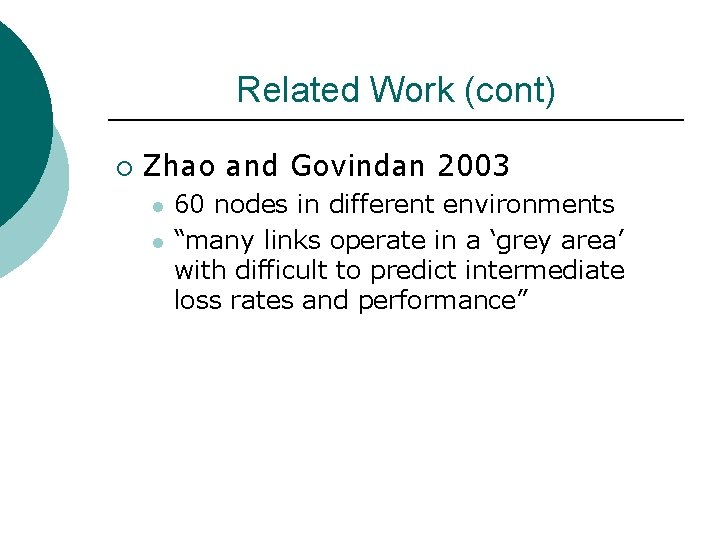 Related Work (cont) ¡ Zhao and Govindan 2003 l l 60 nodes in different