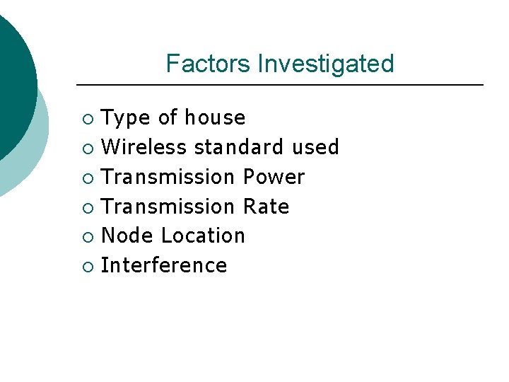 Factors Investigated Type of house ¡ Wireless standard used ¡ Transmission Power ¡ Transmission