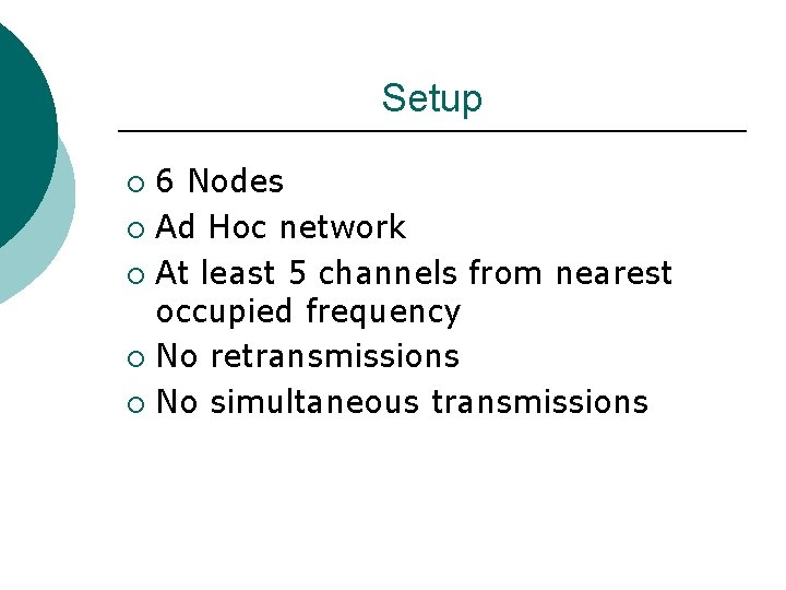 Setup 6 Nodes ¡ Ad Hoc network ¡ At least 5 channels from nearest