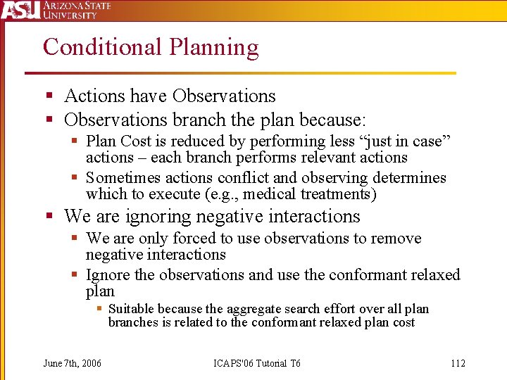 Conditional Planning § Actions have Observations § Observations branch the plan because: § Plan