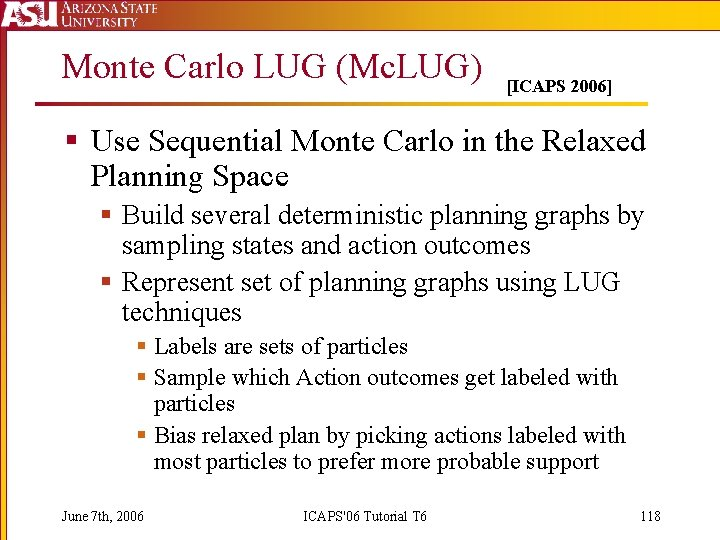 Monte Carlo LUG (Mc. LUG) [ICAPS 2006] § Use Sequential Monte Carlo in the
