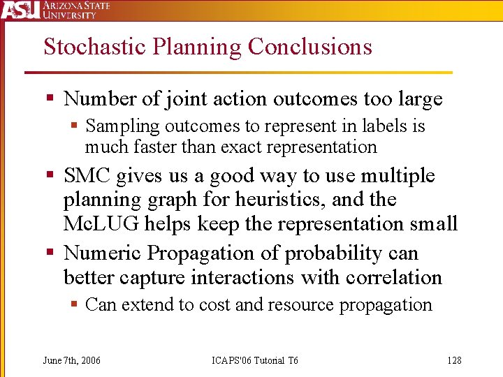 Stochastic Planning Conclusions § Number of joint action outcomes too large § Sampling outcomes
