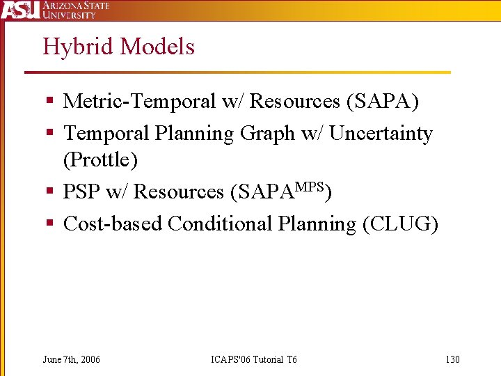 Hybrid Models § Metric-Temporal w/ Resources (SAPA) § Temporal Planning Graph w/ Uncertainty (Prottle)