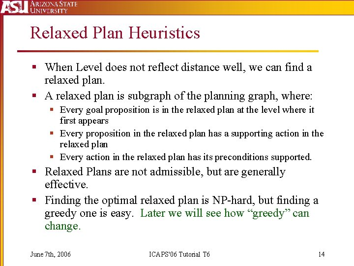 Relaxed Plan Heuristics § When Level does not reflect distance well, we can find