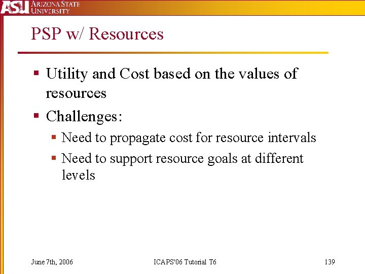 PSP w/ Resources § Utility and Cost based on the values of resources §