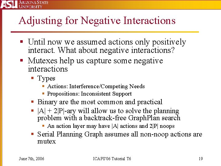 Adjusting for Negative Interactions § Until now we assumed actions only positively interact. What