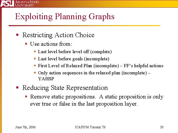 Exploiting Planning Graphs § Restricting Action Choice § Use actions from: § § Last