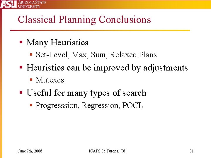 Classical Planning Conclusions § Many Heuristics § Set-Level, Max, Sum, Relaxed Plans § Heuristics
