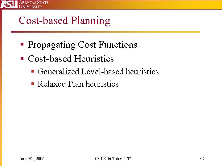 Cost-based Planning § Propagating Cost Functions § Cost-based Heuristics § Generalized Level-based heuristics §