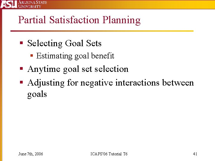 Partial Satisfaction Planning § Selecting Goal Sets § Estimating goal benefit § Anytime goal