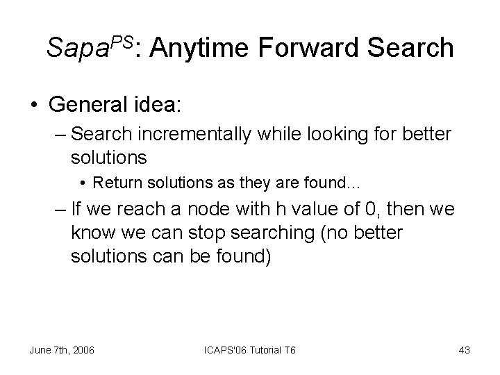 Sapa. PS: Anytime Forward Search • General idea: – Search incrementally while looking for
