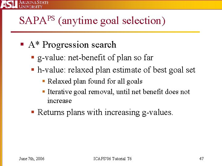 SAPAPS (anytime goal selection) § A* Progression search § g-value: net-benefit of plan so