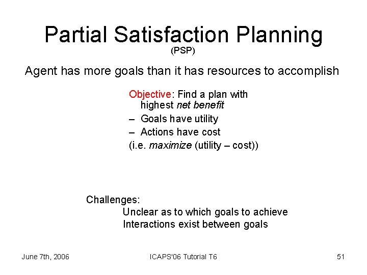 Partial Satisfaction Planning (PSP) Agent has more goals than it has resources to accomplish
