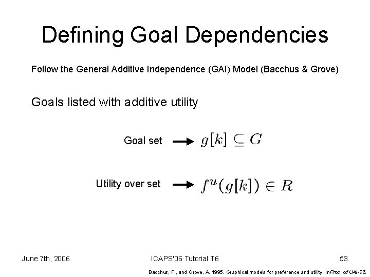 Defining Goal Dependencies Follow the General Additive Independence (GAI) Model (Bacchus & Grove) Goals