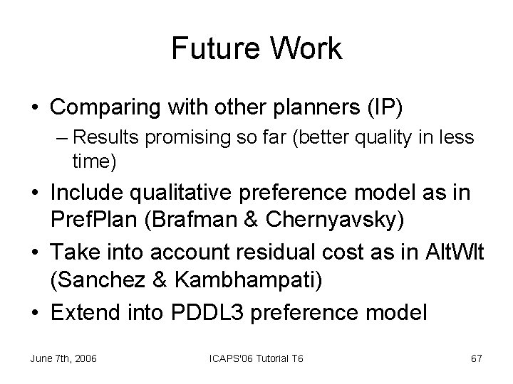Future Work • Comparing with other planners (IP) – Results promising so far (better
