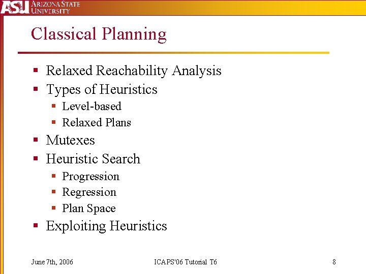 Classical Planning § Relaxed Reachability Analysis § Types of Heuristics § Level-based § Relaxed