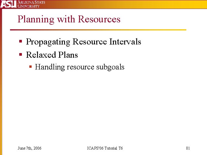 Planning with Resources § Propagating Resource Intervals § Relaxed Plans § Handling resource subgoals