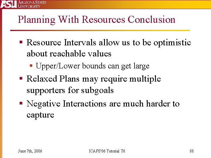 Planning With Resources Conclusion § Resource Intervals allow us to be optimistic about reachable