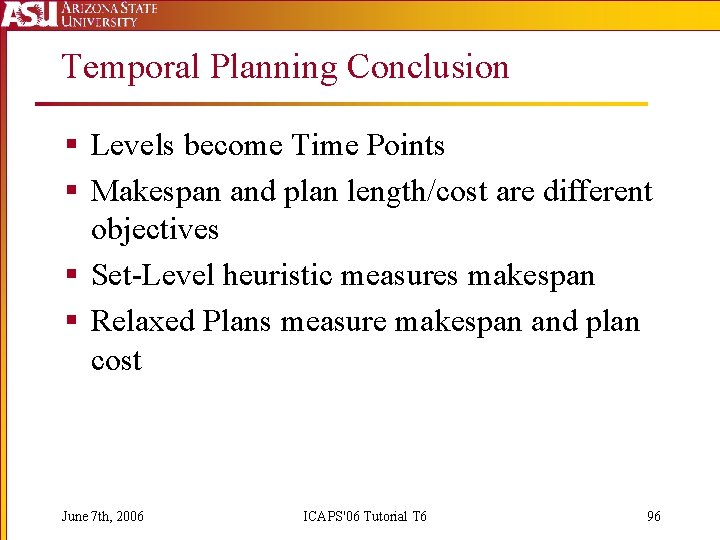 Temporal Planning Conclusion § Levels become Time Points § Makespan and plan length/cost are