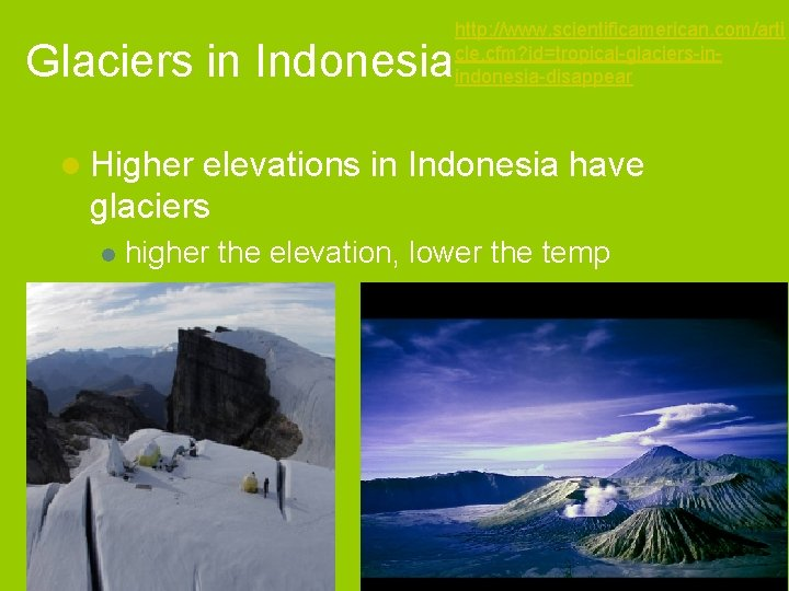 Glaciers in Indonesia http: //www. scientificamerican. com/arti cle. cfm? id=tropical-glaciers-inindonesia-disappear l Higher elevations in