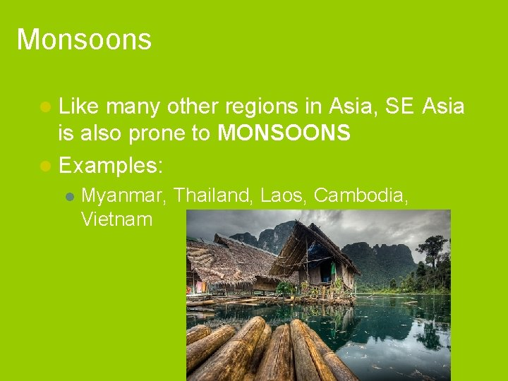 Monsoons l Like many other regions in Asia, SE Asia is also prone to