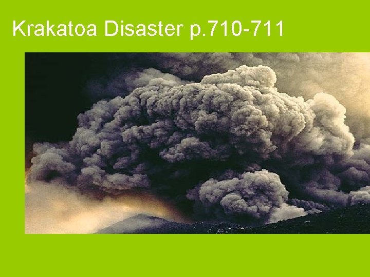Krakatoa Disaster p. 710 -711 1)What happened to Krakatoa in 1883? l 2) Why