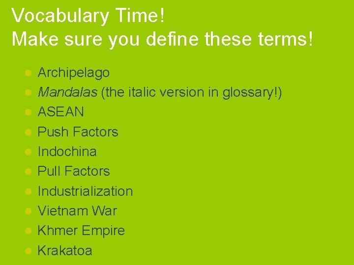 Vocabulary Time! Make sure you define these terms! l l l l l Archipelago