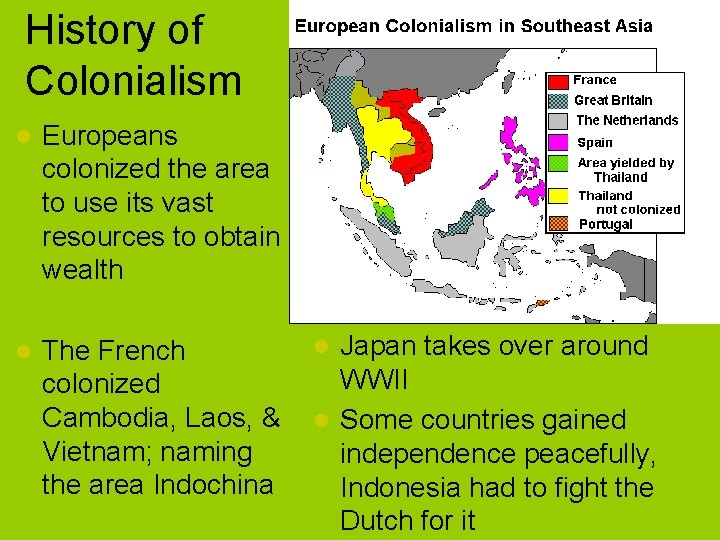History of Colonialism l Europeans colonized the area to use its vast resources to