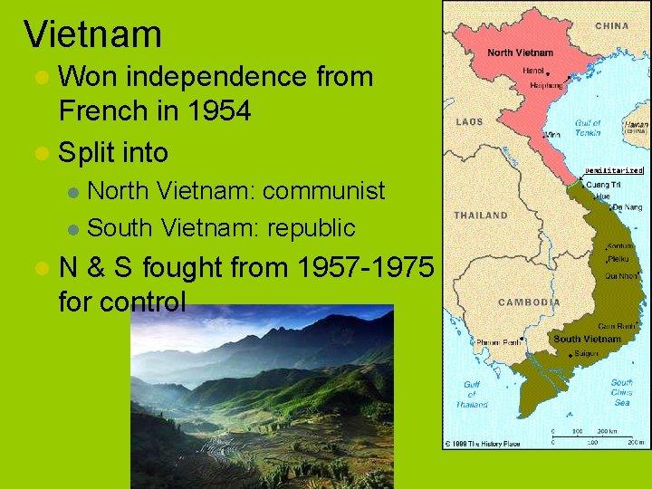 Vietnam l Won independence from French in 1954 l Split into North Vietnam: communist