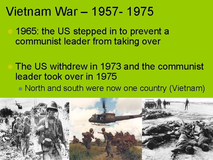 Vietnam War – 1957 - 1975 l 1965: the US stepped in to prevent