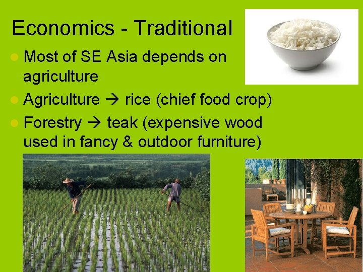 Economics - Traditional l Most of SE Asia depends on agriculture l Agriculture rice