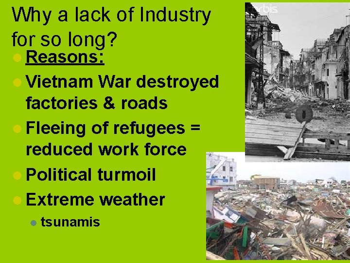 Why a lack of Industry for so long? l Reasons: l Vietnam War destroyed