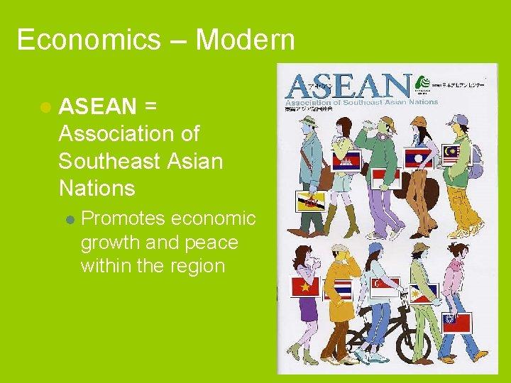 Economics – Modern l ASEAN = Association of Southeast Asian Nations l Promotes economic