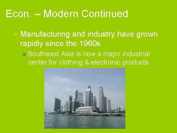 Econ. – Modern Continued l Manufacturing and industry have grown rapidly since the 1960