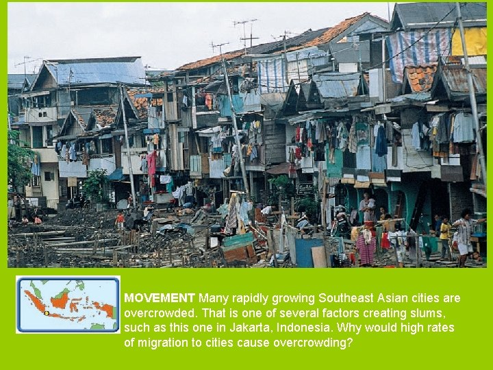 MOVEMENT Many rapidly growing Southeast Asian cities are overcrowded. That is one of several