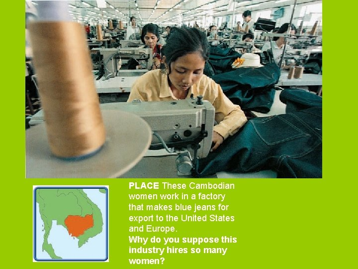 PLACE These Cambodian women work in a factory that makes blue jeans for export