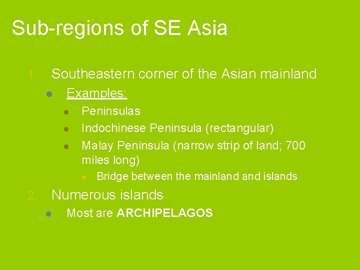 Sub-regions of SE Asia 1. Southeastern corner of the Asian mainland l Examples: l